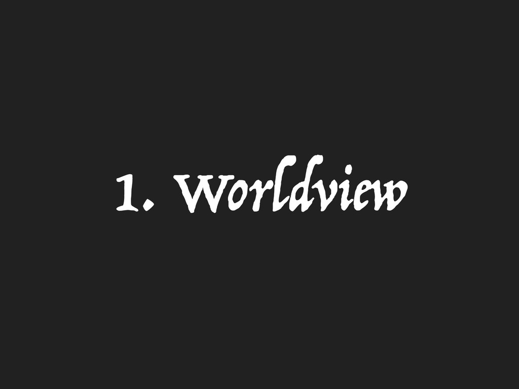 1. Worldview