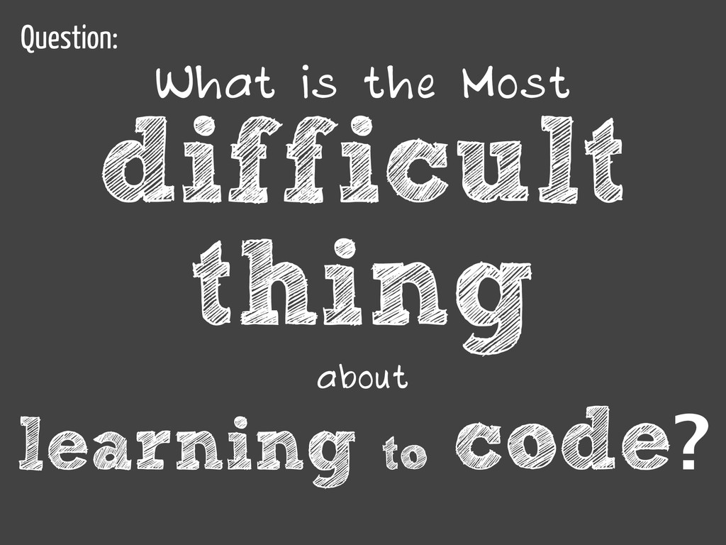 What is the Most difficult thing about learning...