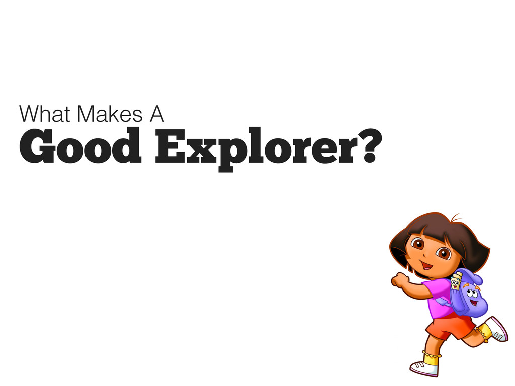 What Makes A Good Explorer?