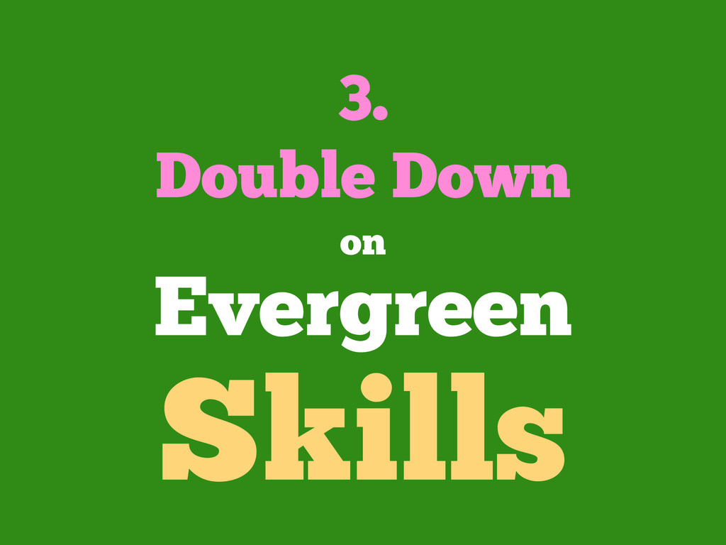 3. Double Down on Evergreen Skills