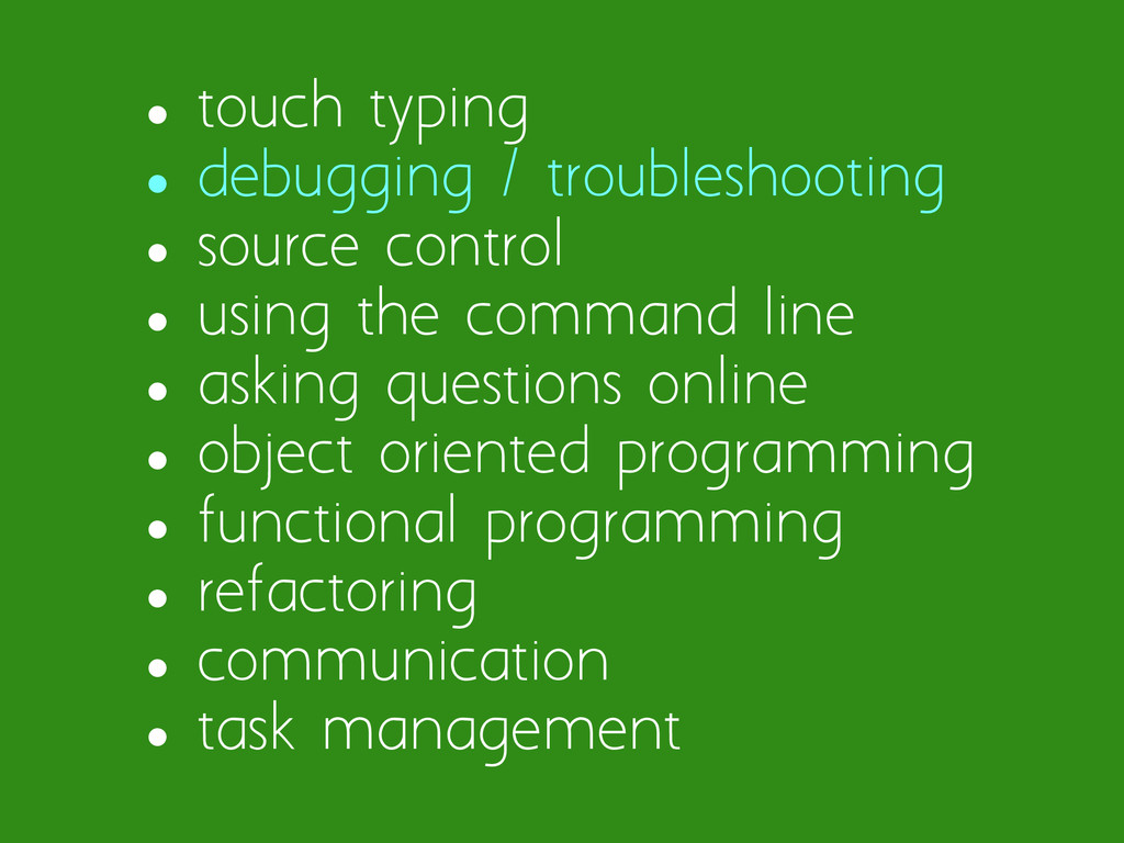 • touch typing • debugging / troubleshooting • ...