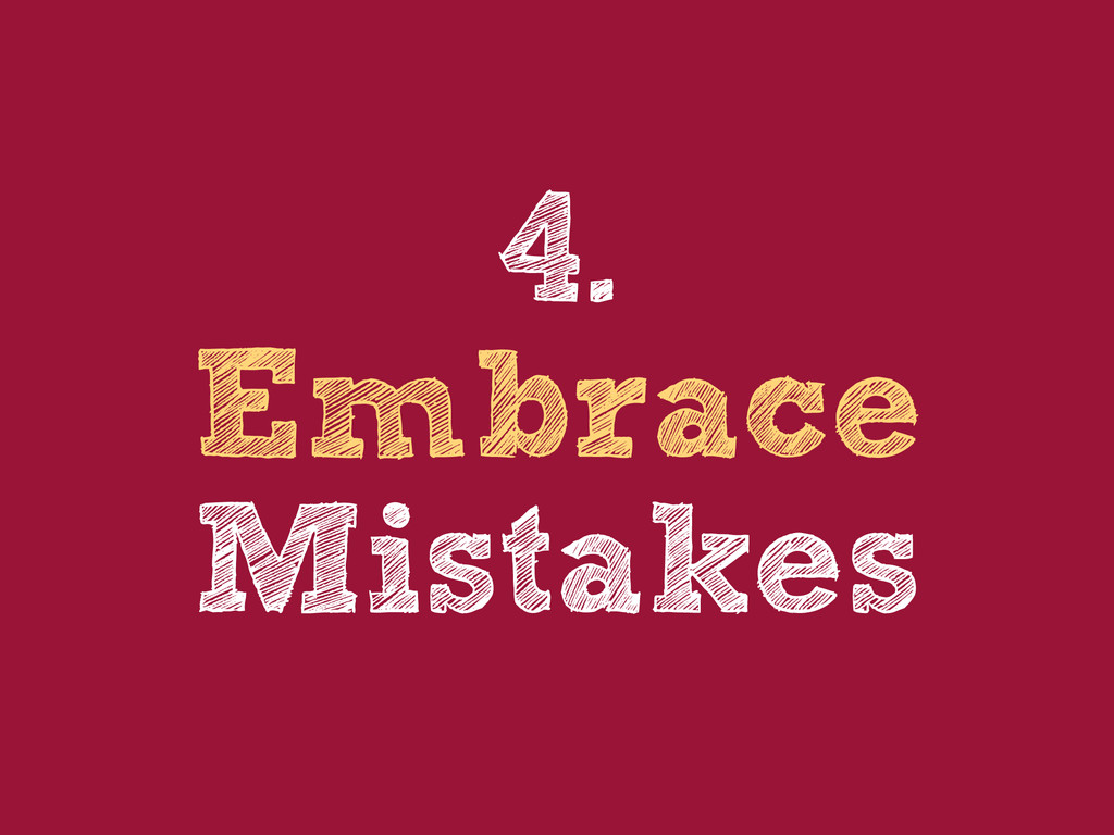 4. Embrace Mistakes