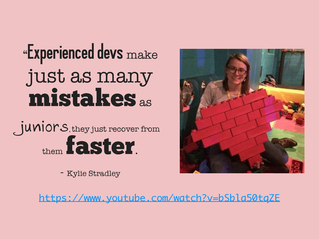 """ Experienced devs make just as many mistakes a..."
