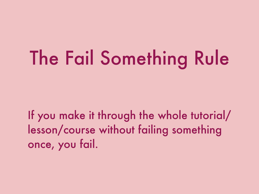 The Fail Something Rule If you make it through ...