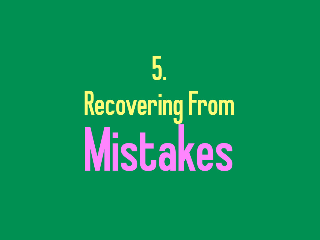 5. Recovering From Mistakes