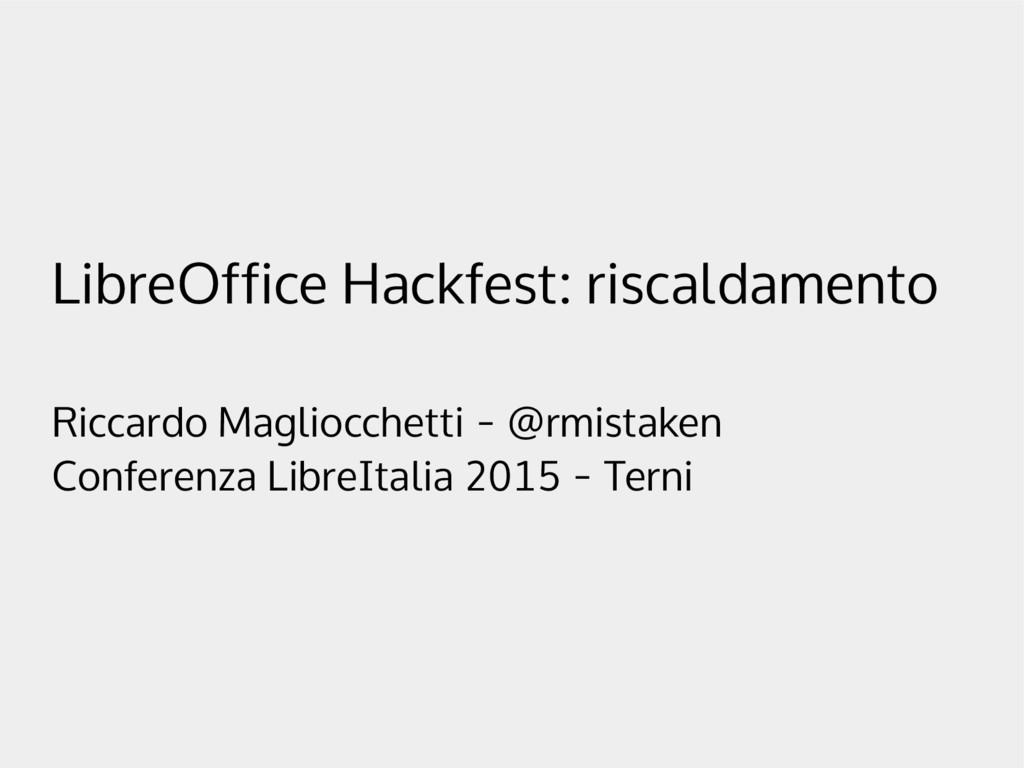 LibreOffice Hackfest: riscaldamento Riccardo Ma...