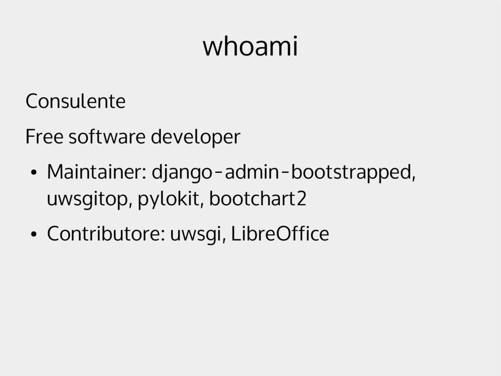 whoami Consulente Free software developer ● Mai...