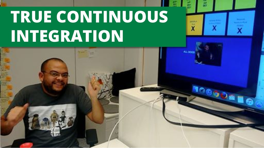 TRUE CONTINUOUS INTEGRATION