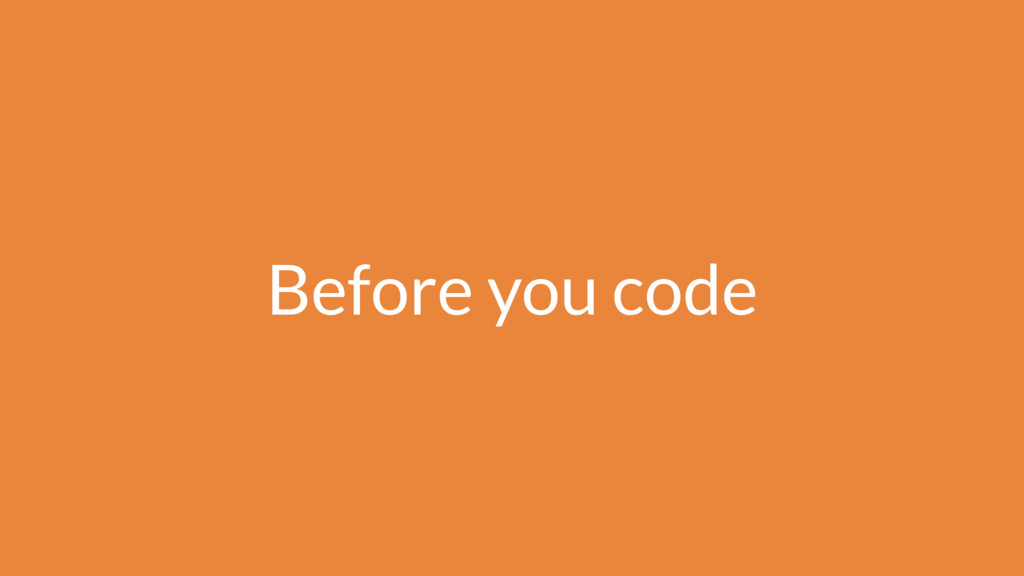 Before you code