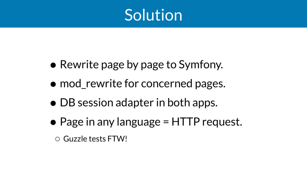Solution • Rewrite page by page to Symfony. • m...