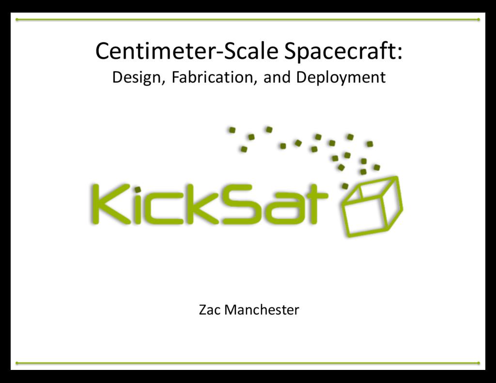 Zac Manchester Centimeter-‐Scale Spacecr...