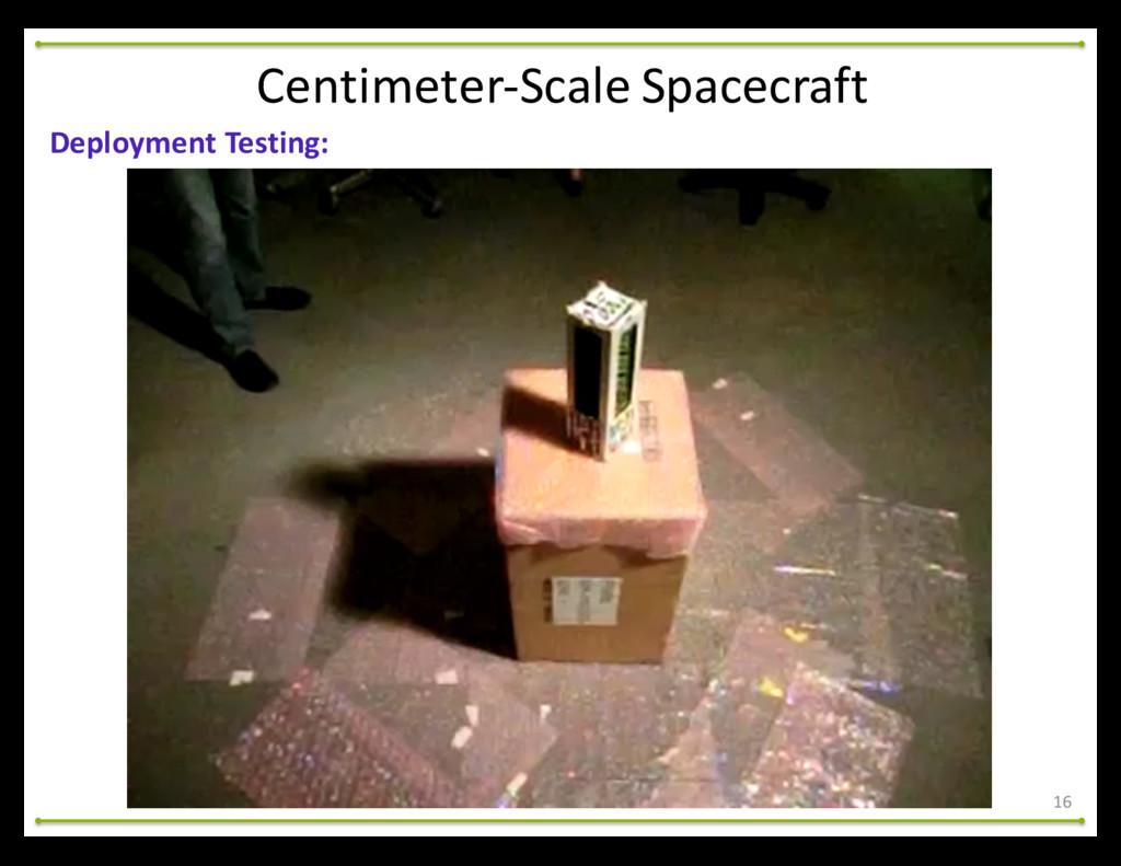 16 Deployment Testing: Centimeter-‐Scale ...