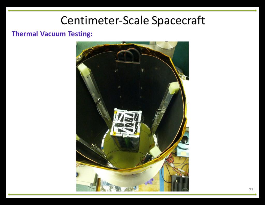 73 Thermal Vacuum Testing: Centimeter-‐S...