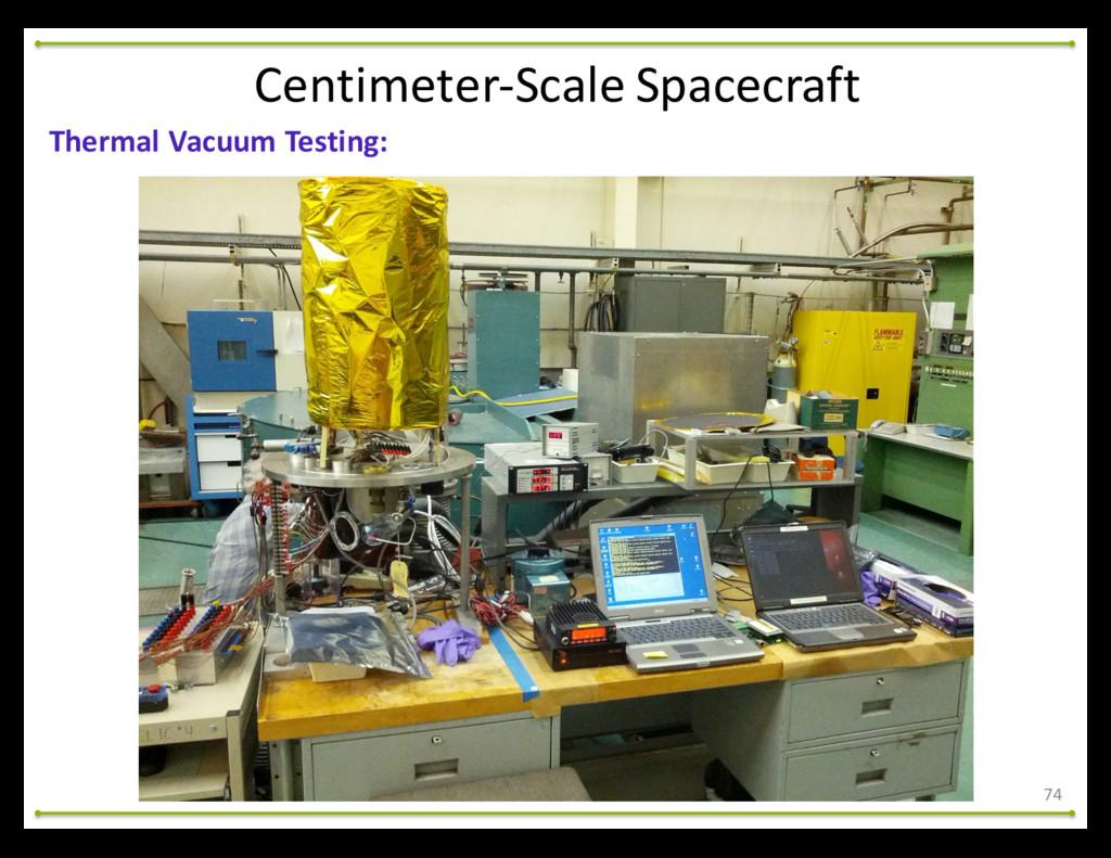 74 Thermal Vacuum Testing: Centimeter-‐S...
