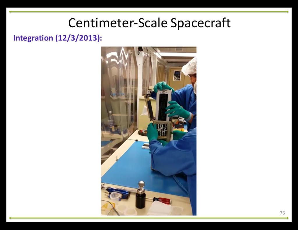 76 Centimeter-‐Scale Spacecraft Integration...