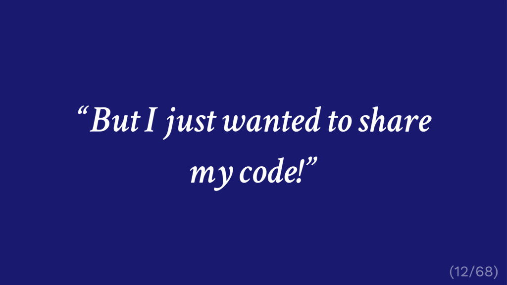 """But I just wanted to share my code!"""