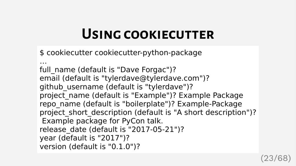 Using cookiecutter $ cookiecutter cookiecutter-...