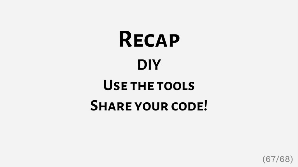Recap DIY Use the tools Share your code!