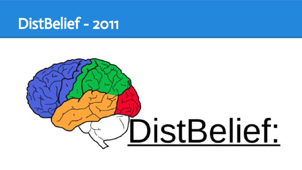 DistBelief - 2011