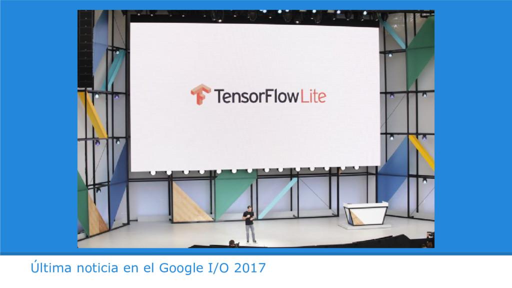 Última noticia en el Google I/O 2017