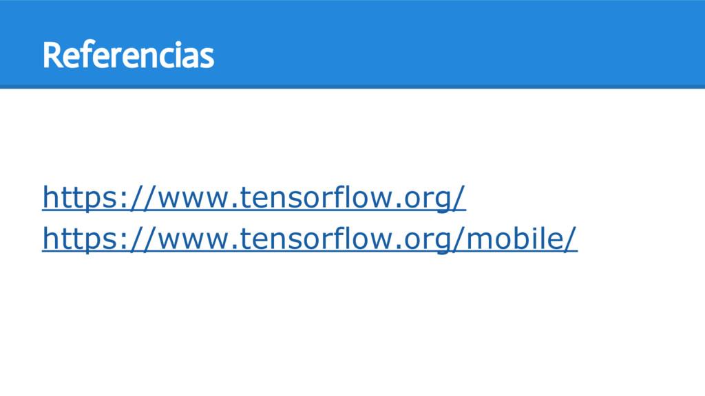 Referencias https://www.tensorflow.org/ https:/...