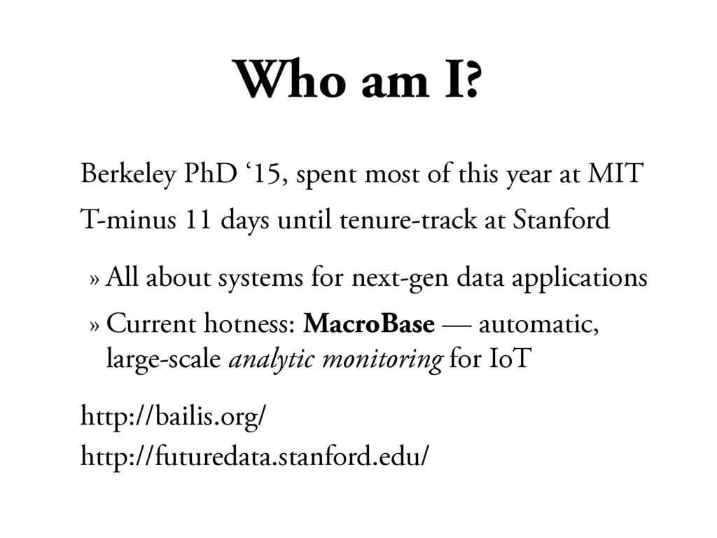 Who am I? Berkeley PhD '15, spent most of this ...