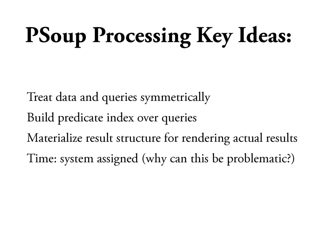 PSoup Processing Key Ideas: Treat data and quer...