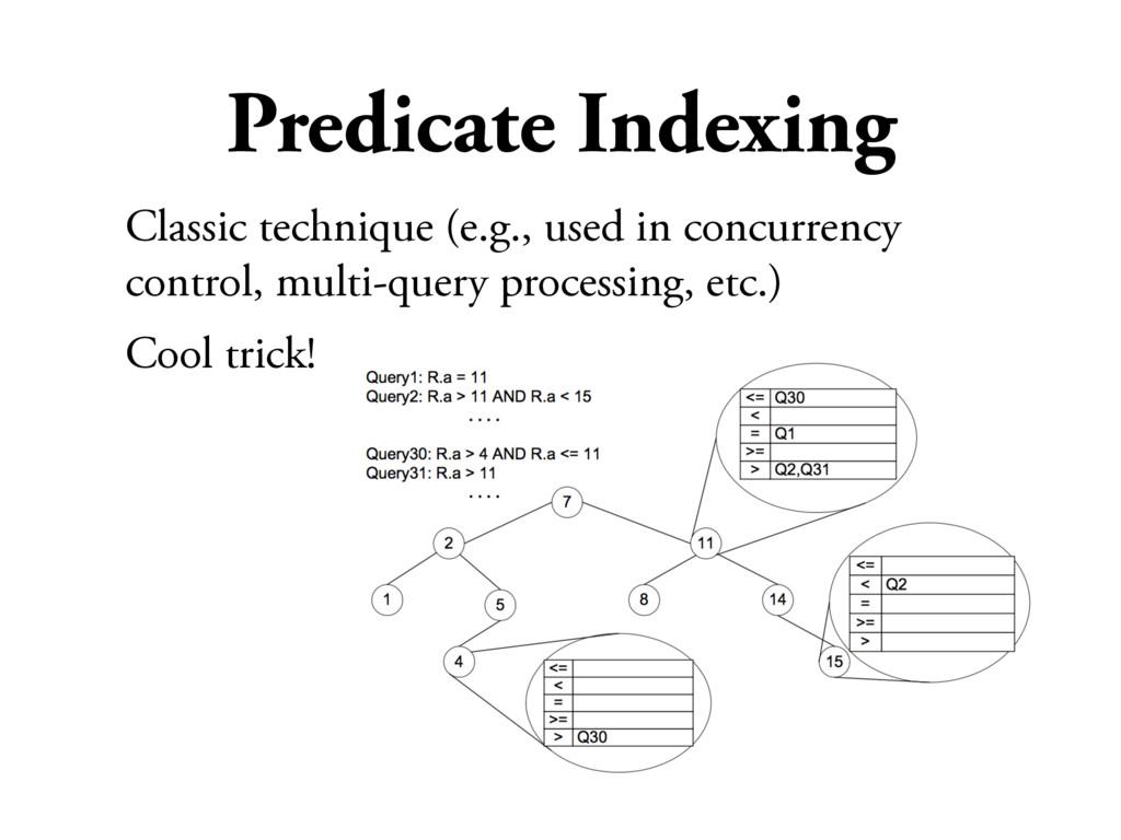 Predicate Indexing Classic technique (e.g., use...
