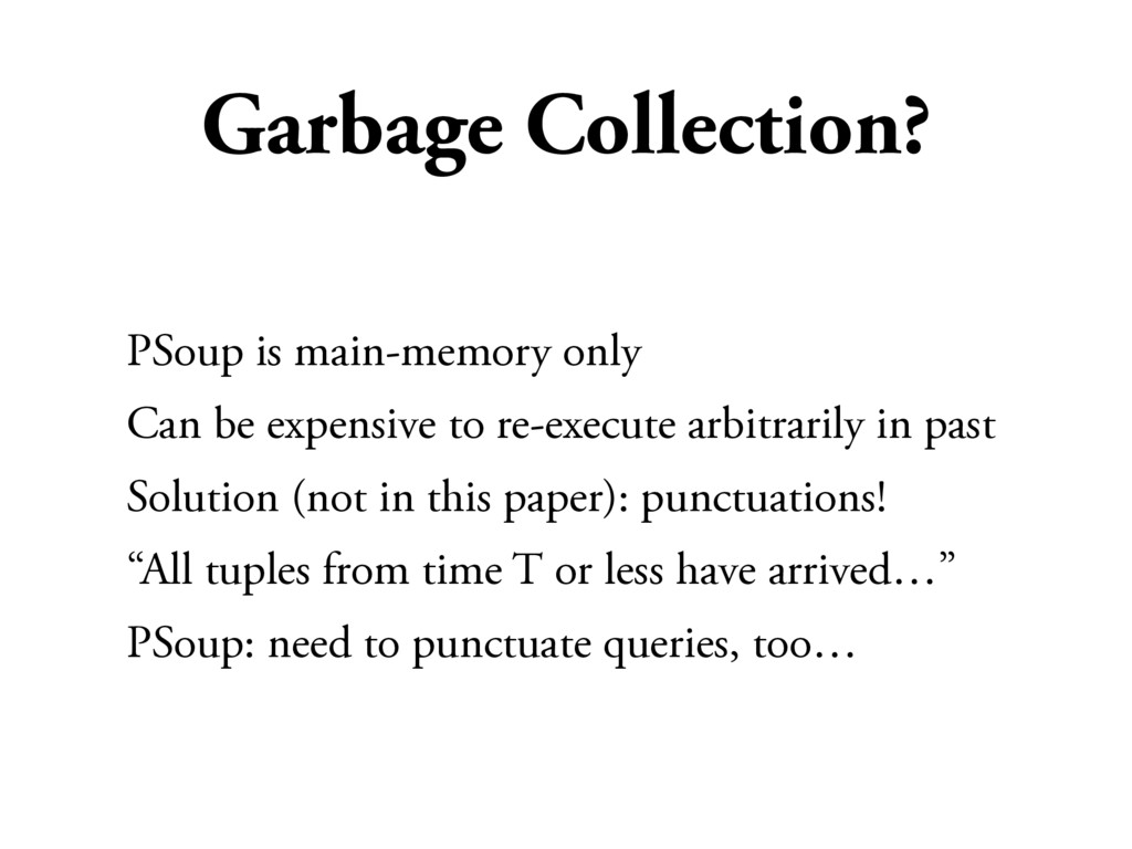 Garbage Collection? PSoup is main-memory only C...