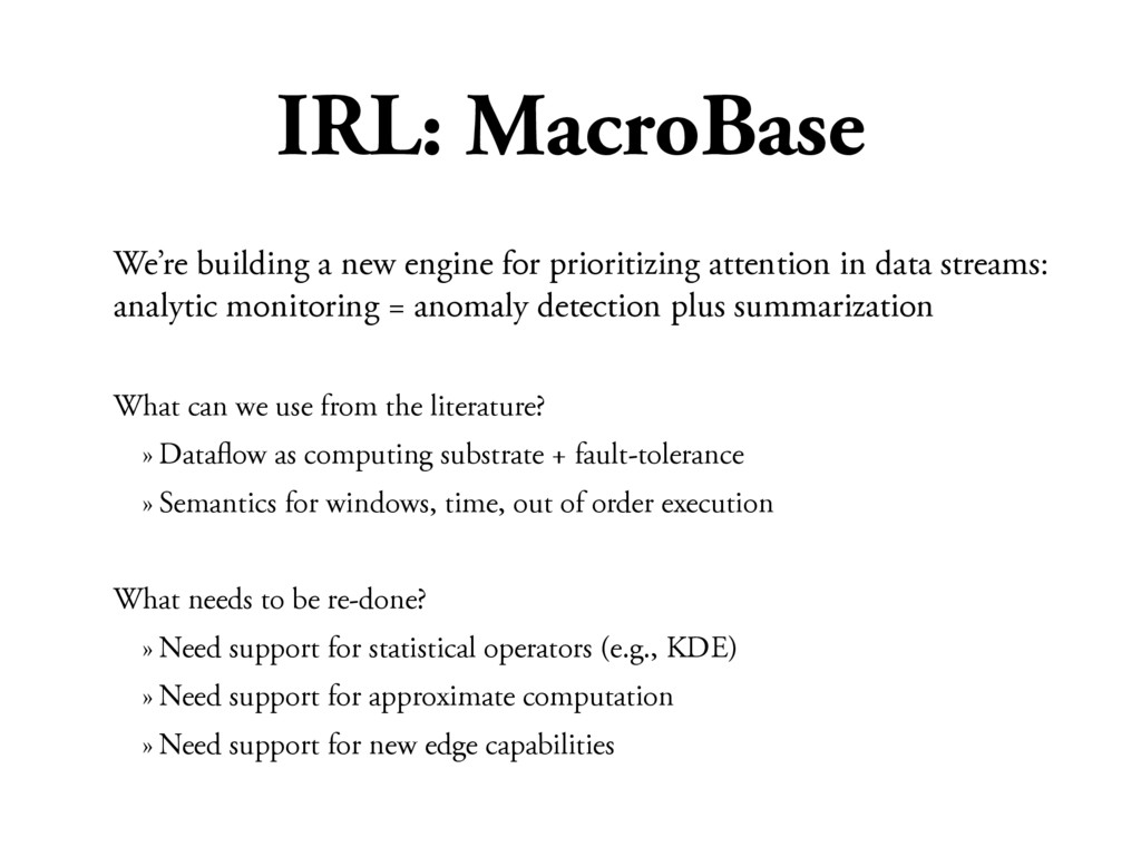 IRL: MacroBase We're building a new engine for ...