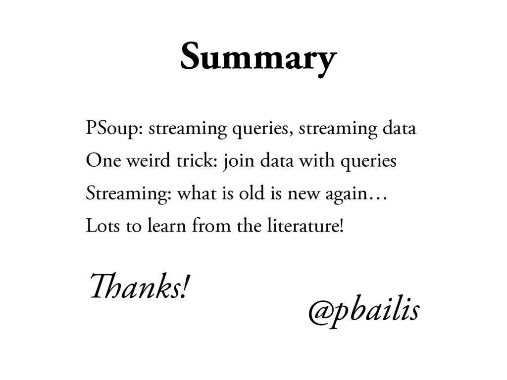 Summary PSoup: streaming queries, streaming dat...