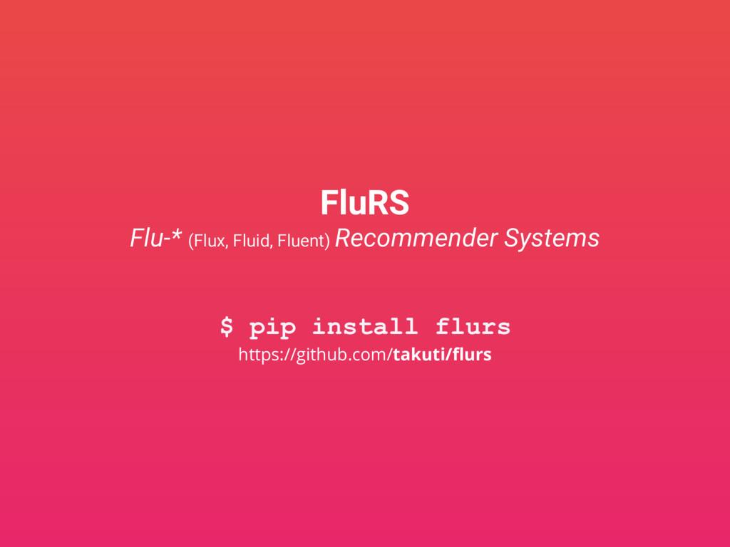 FluRS Flu-* (Flux, Fluid, Fluent) Recommender S...