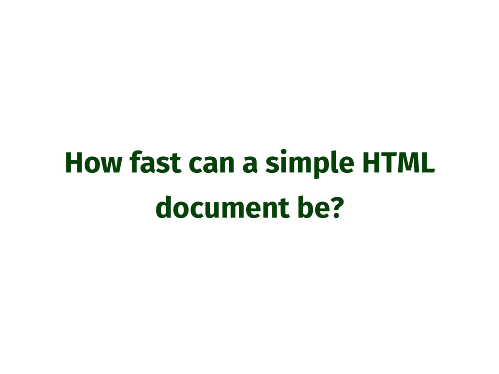 How fast can a simple HTML document be?