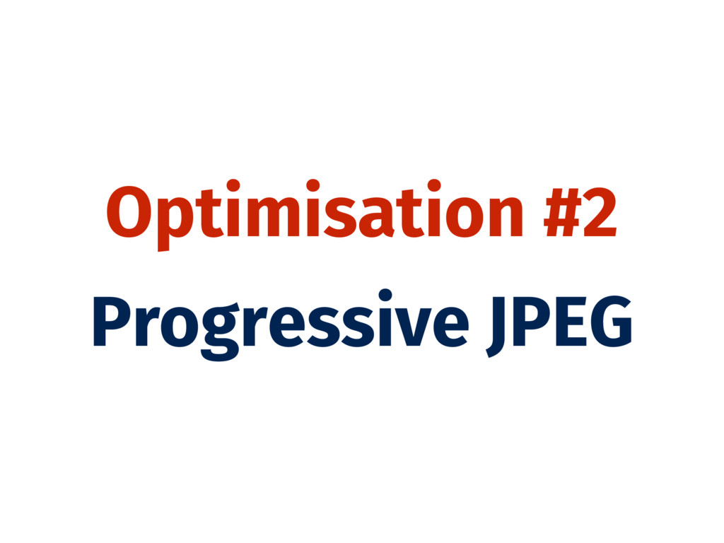 Optimisation #2 Progressive JPEG