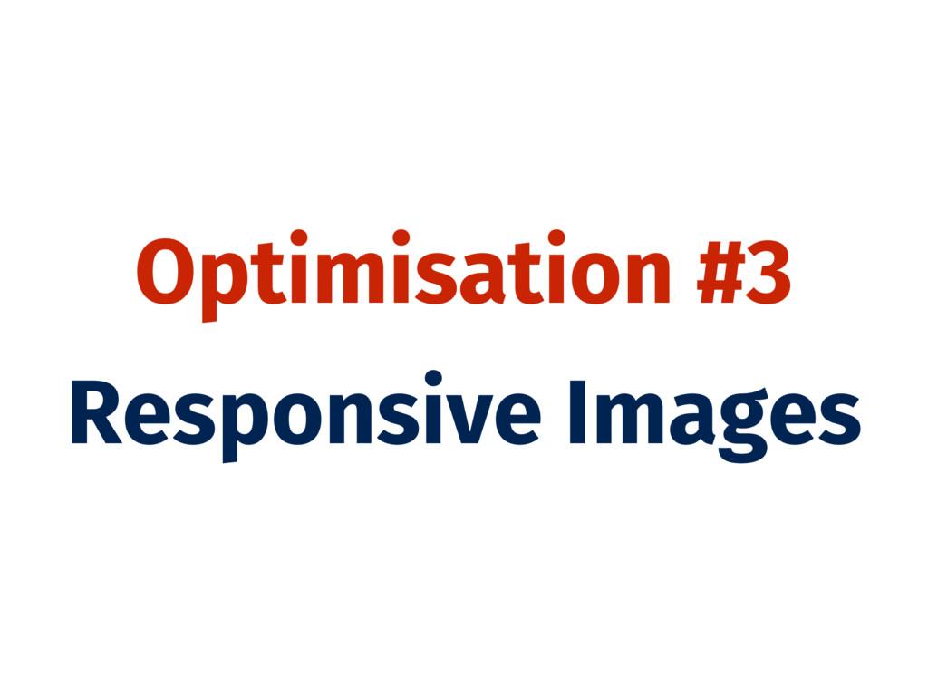 Optimisation #3 Responsive Images