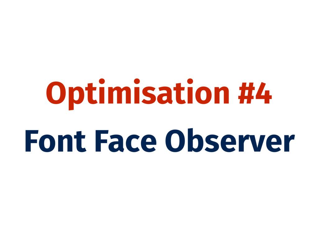 Optimisation #4 Font Face Observer