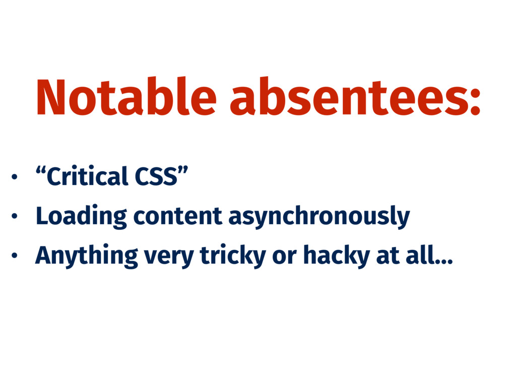 """Notable absentees: • """"Critical CSS"""" • Loading c..."""