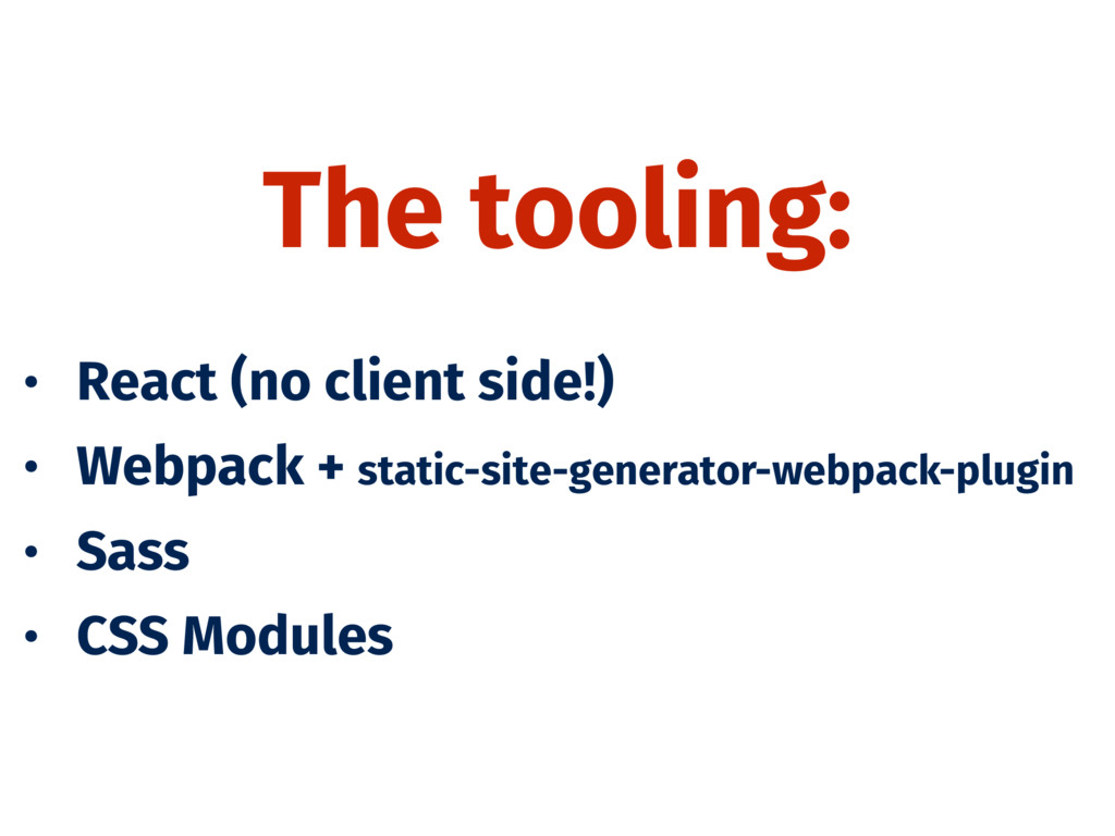 The tooling: • React (no client side!) • Webpac...