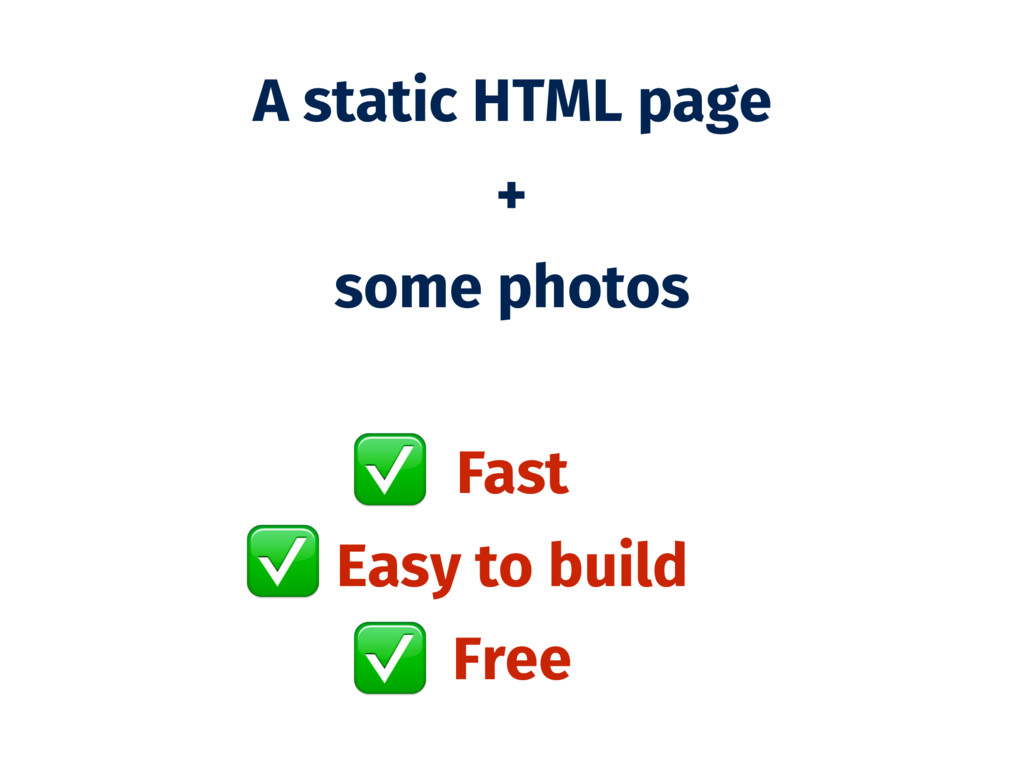 A static HTML page + some photos Fast Easy to b...