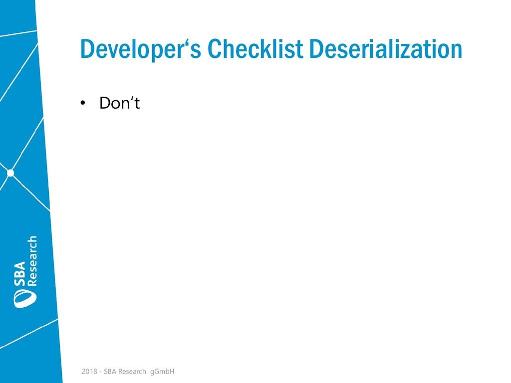 Developer's Checklist Deserialization • Don't 2...
