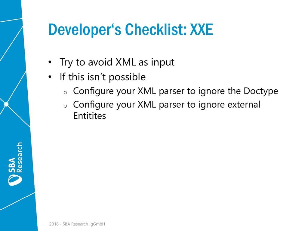 Developer's Checklist: XXE • Try to avoid XML a...