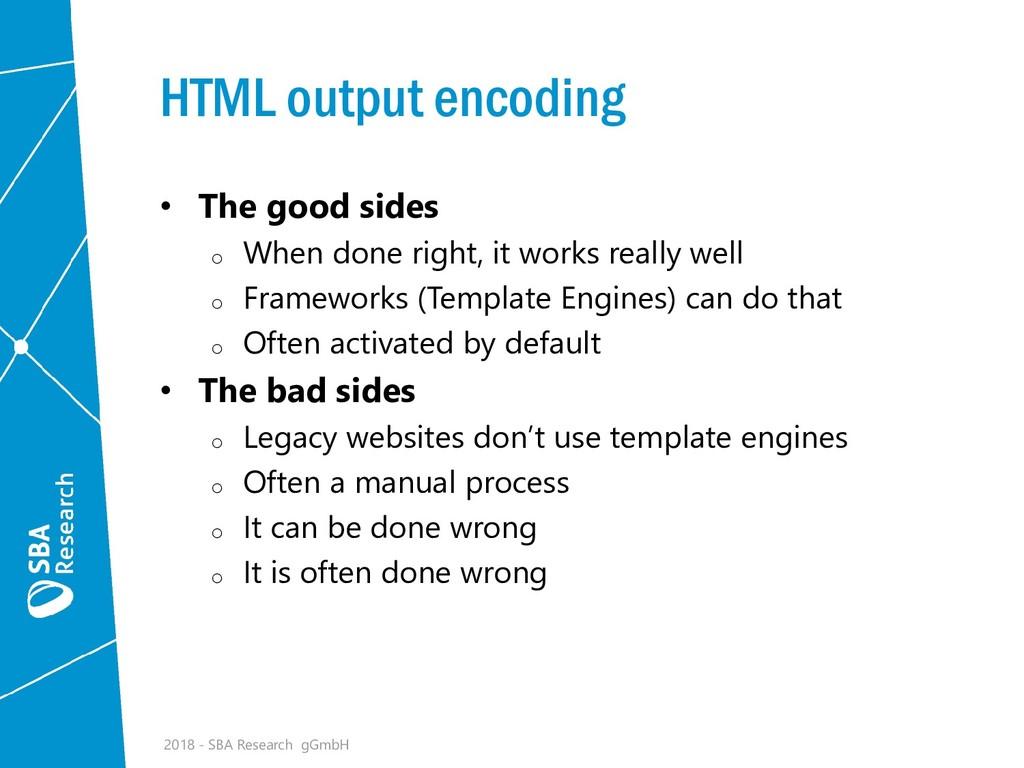HTML output encoding • The good sides o When do...