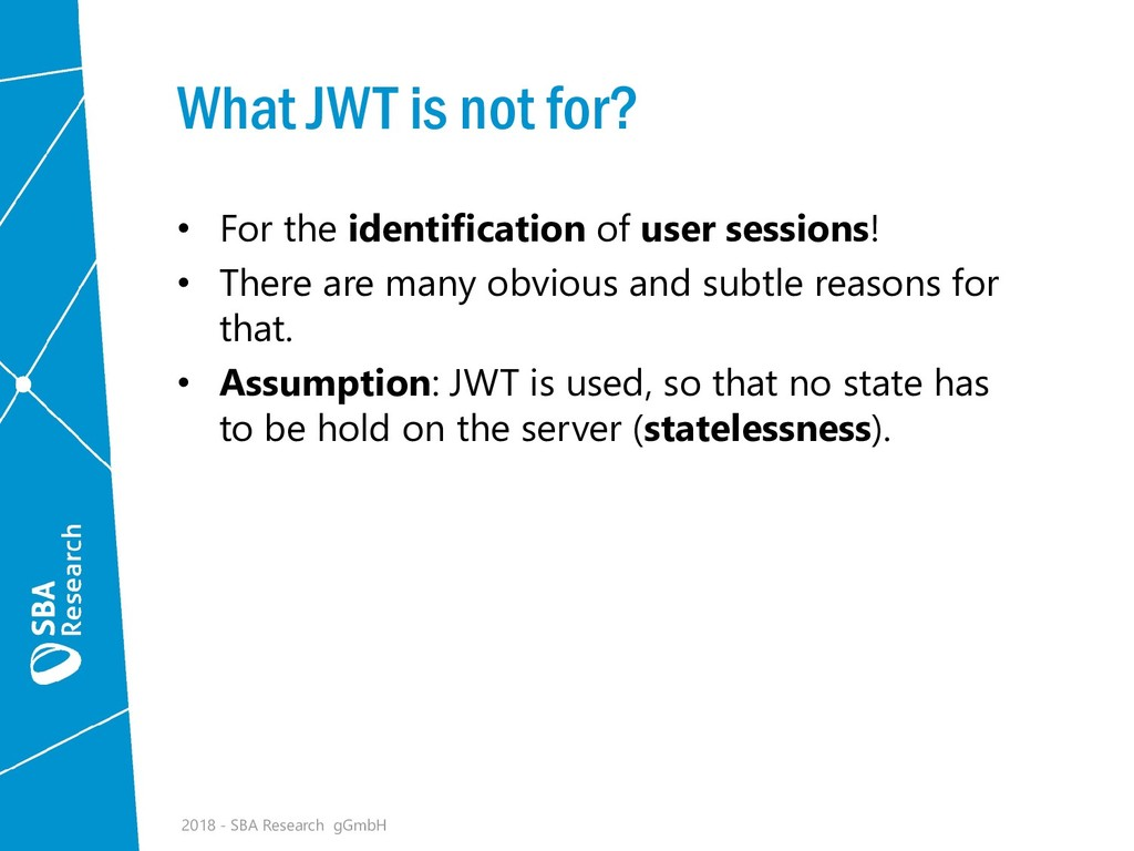 What JWT is not for? • For the identification o...