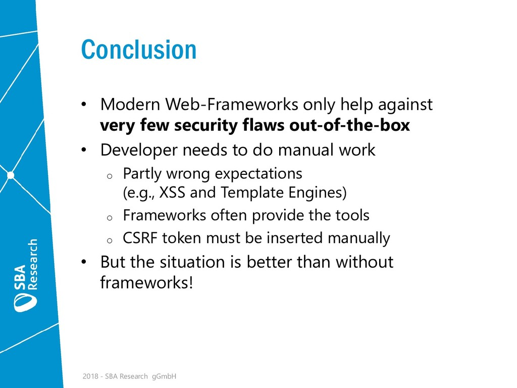 Conclusion • Modern Web-Frameworks only help ag...
