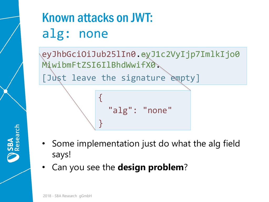 Known attacks on JWT: alg: none • Some implemen...