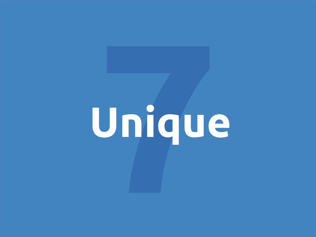 7 Unique