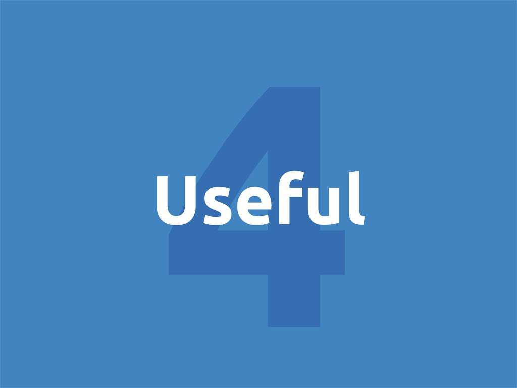 4 Useful