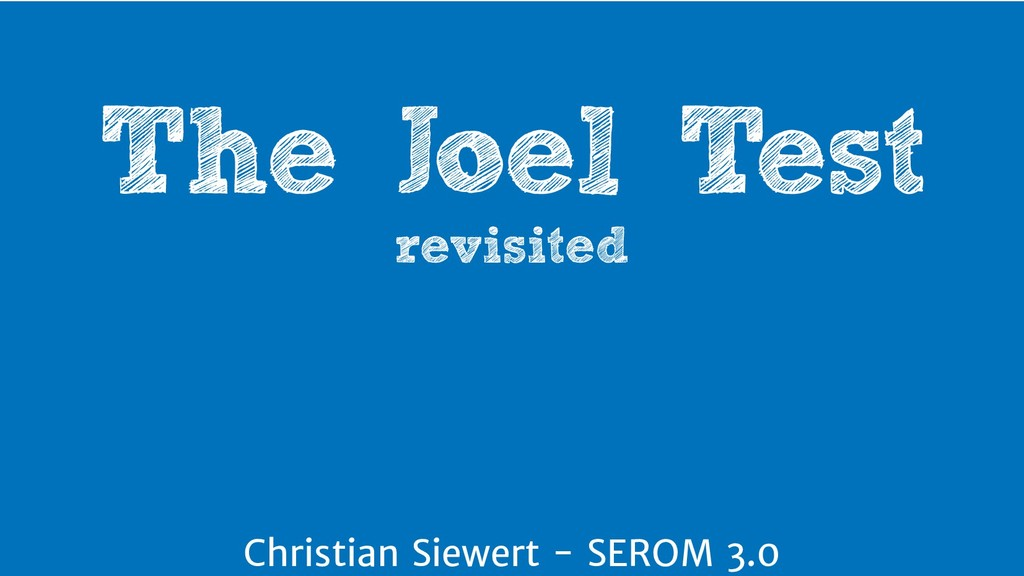 The Joel Test revisited Christian Siewert - SER...