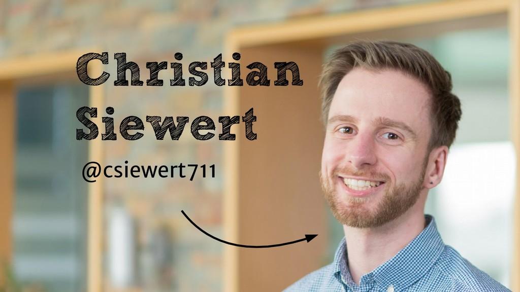 @csiewert711 Christian Siewert