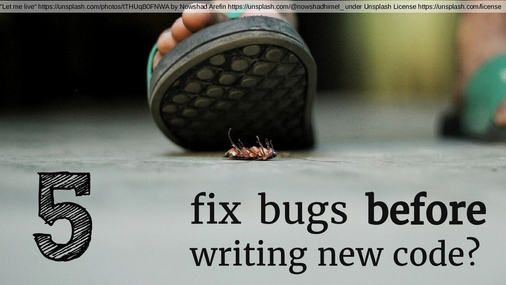 """fix bugs before writing new code? 5 """"Let me liv..."""